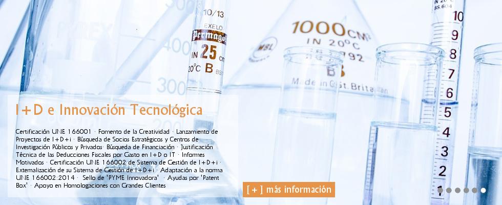 Gestión de la Innovación UNE 166002: Fomento de la Creatividad · Lanzamiento de Proyectos de I+D+i · Búsqueda de Socios Estratégicos y Centros de Investigación Públicos y Privados· Búsqueda de Financiación · Justificación Técnica de las Deducciones Fiscales por Gasto en I+D o IT · Informes Motivados · Certificación de Proyectos UNE 166001 y RD 1432 2003 · Externalización de su Sistema de Gestión de I+D+i · Adaptación a la norma UNE 166002:2014 · Sello de 'PYME Innovadora' · Ayudas por 'Patent Box' · Apoyo en Homologaciones con Grandes Clientes.