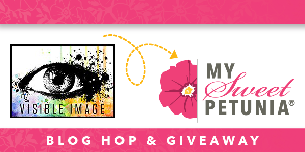 Blog hop & giveaway with Visible Image and My Sweet Petunia