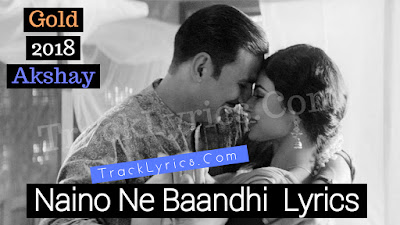 Naino-Ne-Baandhi-Song-Track-Lyrics-Hindi-English-Akshay-Kumar-Mouni-Roy