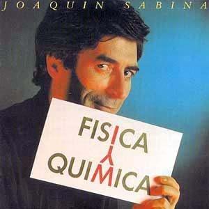 Joaquín Sabina. Física y Quimica