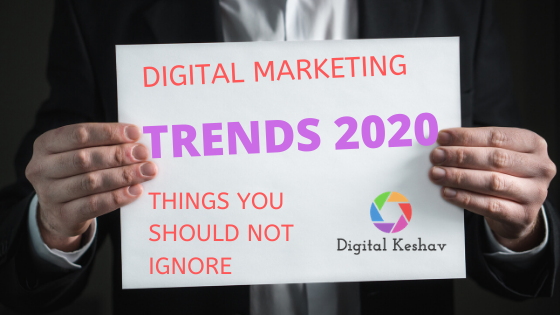 Digital Marketing Trends 2020 - Things You Should Not Ignore