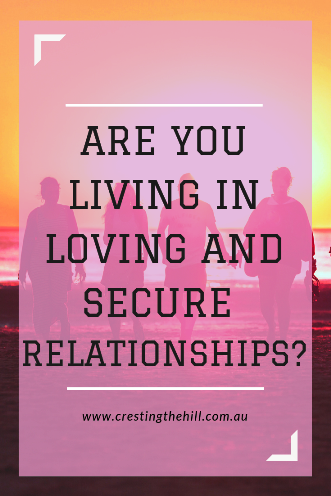 Are you living in loving, secure relationships with sound expectations?