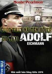 Cuộc truy nã tên đồ tể Do Thái Adolf Eichmann - Moshe Pearlman