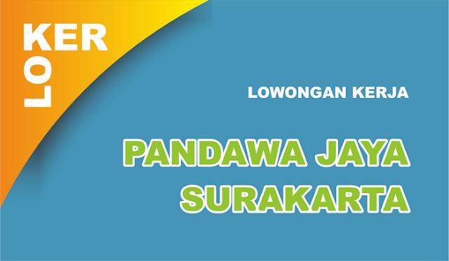 Lowongan Kerja Pandawa Jaya Surakarta