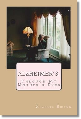 Alzheimer's Through My Mother's Eyes (Suzette Brown)