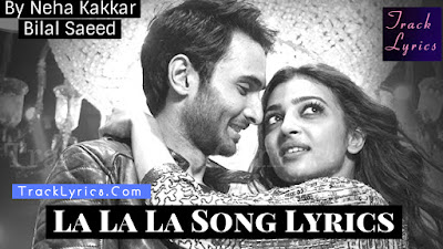 la-la-la-lyrics-baazaar-radhika-apte-rohan-mehra-neha-kakkar-bilal-saeed
