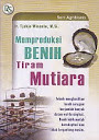 MEMPRODUKSI BENIH TIRAM MUTIARA Karya: Ir. Tjahjo Winanto, M.Si