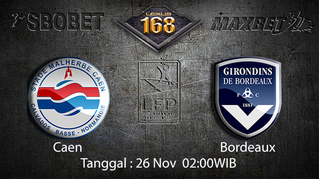 PREDIKSIBOLA - PREDIKSI TARUHAN BOLA CAEN VS BORDEAUX 26 NOVEMBER 2017 (LIGUE 1)