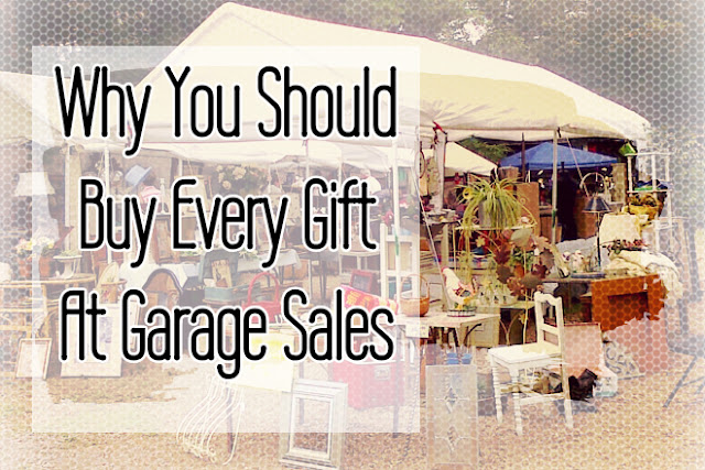 Why You Should Buy Every Gift At Garage Sales