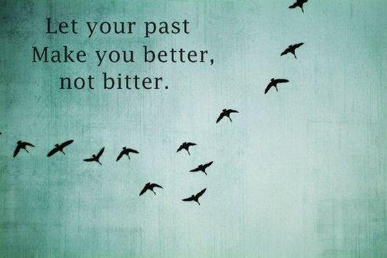 Quote About Your Past: Let Your Past Make You Better Not Bitter
