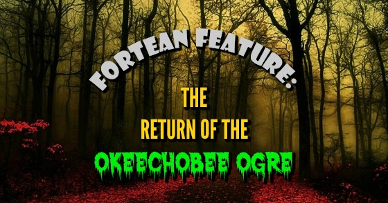 Fortean Feature: The Return of the Okeechobee Ogre