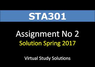 STA301 Assignment No 2 Solution Spring 2017