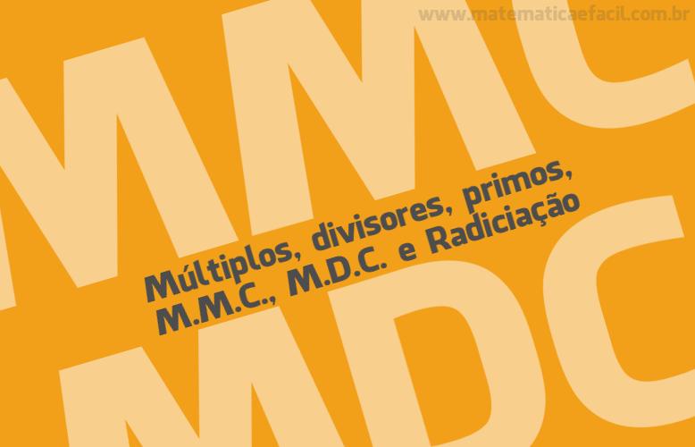 Exercícios sobre múltiplos, divisores, primos, M.M.C., M.D.C. e Radiciação