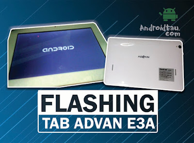 Cara Flashing Tablet Advan E3A, Bootlop, Hardbrick Error Semua Sembuh