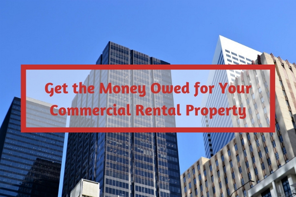Get the Money Owed for Your Commercial Rental Property