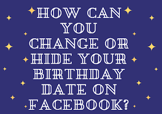 How can you change or hide your Birthday date on Facebook?