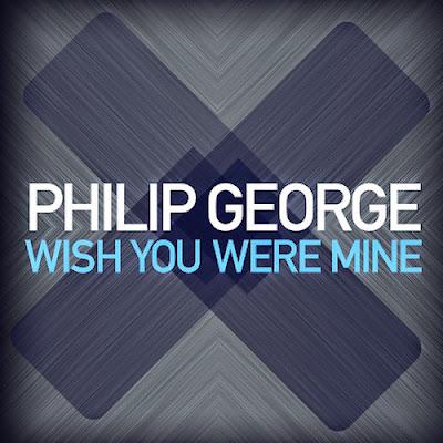 Philip George - Wish You Were Mine
