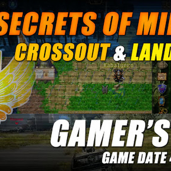 Secrets Of Mirage, Crossout And Landmark ★ Gamer's Log, Game Date 4.22.2016