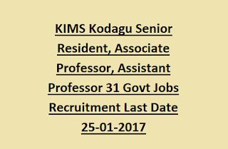 KIMS Kodagu Senior Resident, Associate Professor, Assistant Professor 31 Govt Jobs Recruitment Last Date 25-01-2017