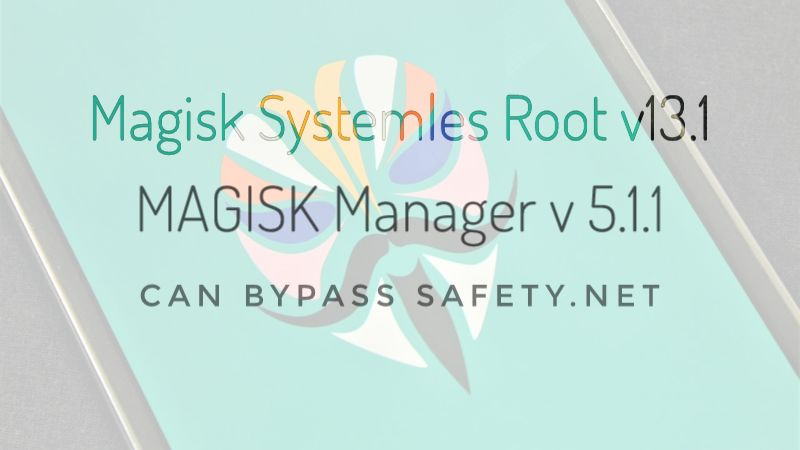 update magisk v13.1 can bypass safety net check