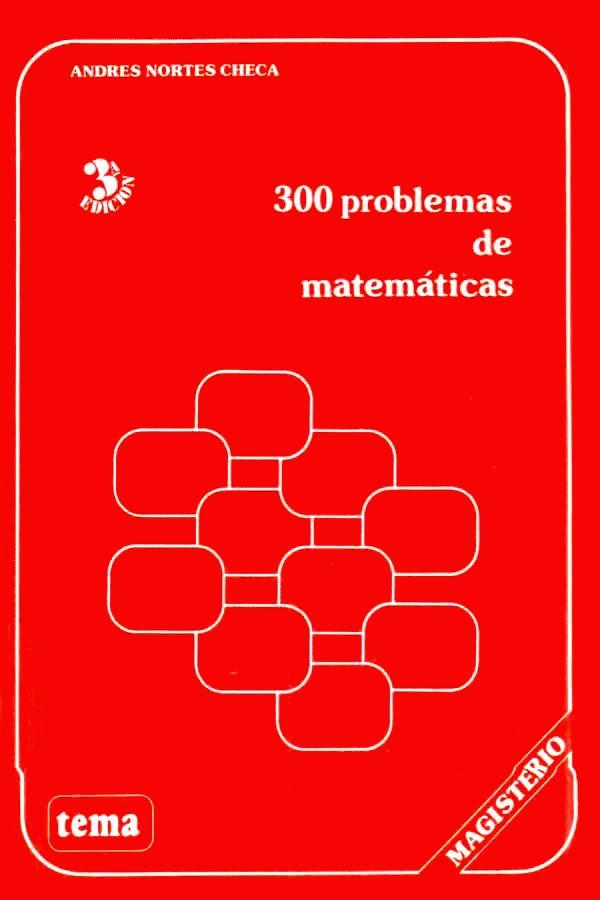 300 Problemas de matemáticas – Andres Nortes Checa