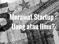 Merawat Startup : Uang atau Ilmu?
