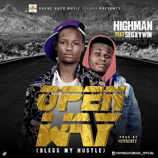 """[Music] Highman - Open Way """"Bless My Hustle"""" Featuring Segxywin (M&M By Hotbeatz)"""
