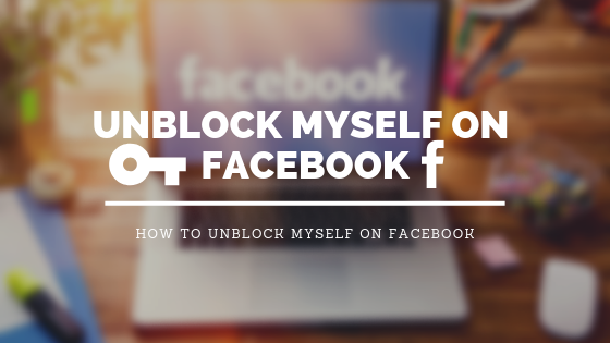 Unblock Myself On Facebook<br/>