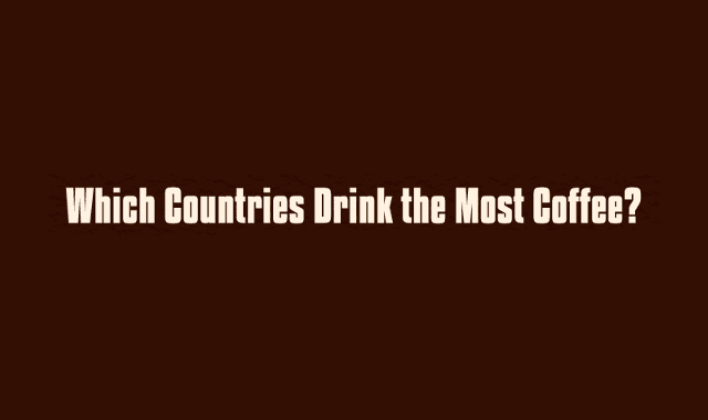 Which Countries Drink the Most Coffee in the World?