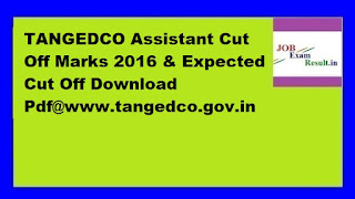 TANGEDCO Assistant Cut Off Marks 2016 & Expected Cut Off Download Pdf@www.tangedco.gov.in