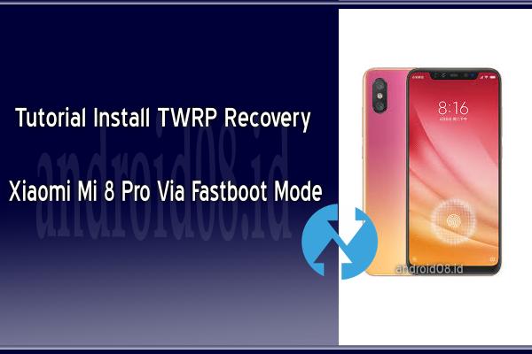 Instal TWRP Recovery Xiaomi Mi 8 Pro
