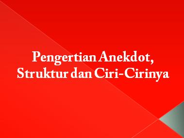 Pengertian Anekdot, Struktur dan Ciri-Cirinya ...