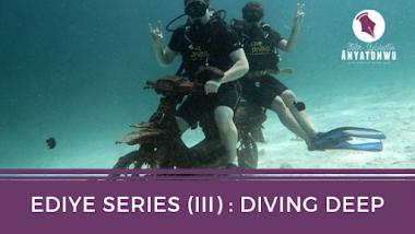 Ediye Series (III) : Diving Deep