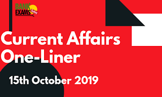 Current Affairs One-Liner: 15th October 2019
