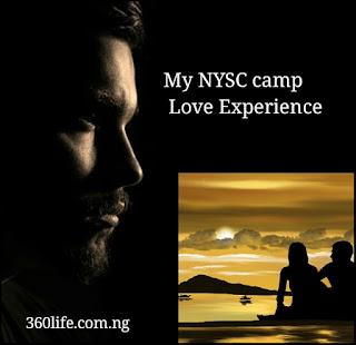 My NYSC camp experience, 360life blog, short story, fiction
