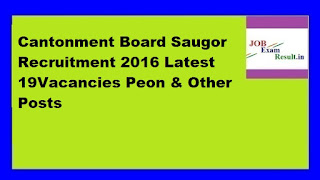 Cantonment Board Saugor Recruitment 2016 Latest 19Vacancies Peon & Other Posts