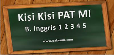 Download. Unduh Kisi Kisi UKK/ PAT/ UAS Semester 2/ Genap B. Inggris Kelas 1 2 3 4 5 SD/ MI Kurtilas Terbaru Th. 2018/ 2019/ 2020/ 2020 PDF Docs Word Format, pg, uraian, essay, isian singkat