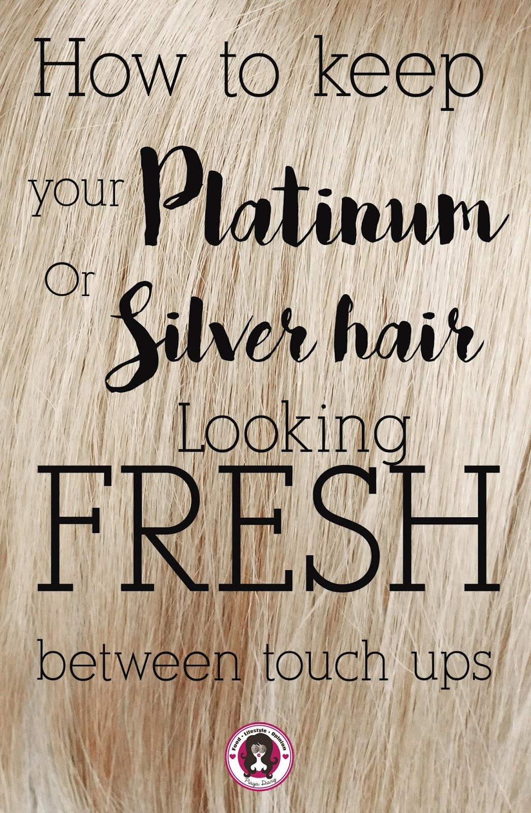 How to Keep Your Platinum or Silver Hair Looking Fresh Between Touch Ups