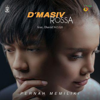 lirik D'MASIV, Rossa Feat David NOAH - Pernah Memiliki