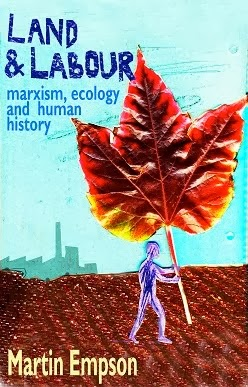 Land and Labour: Marxism, Ecology and Human History by Martin Empson