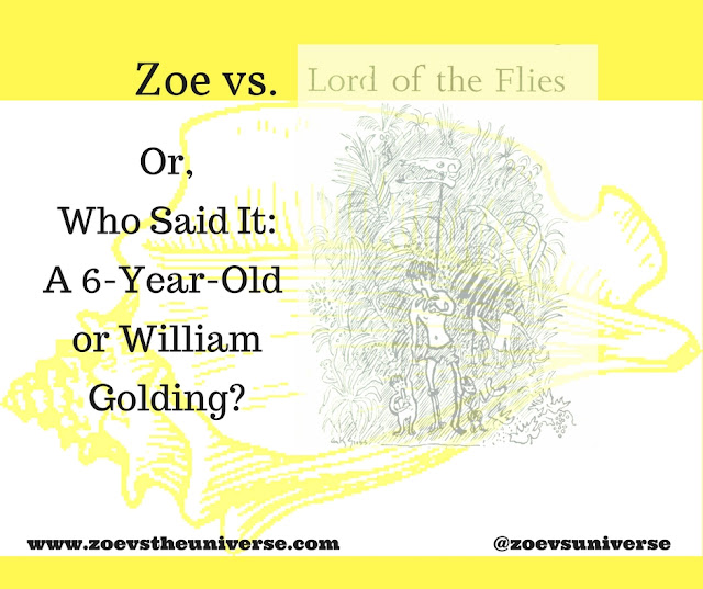 Or, Who Said It: A Six-Year-Old or William Golding?