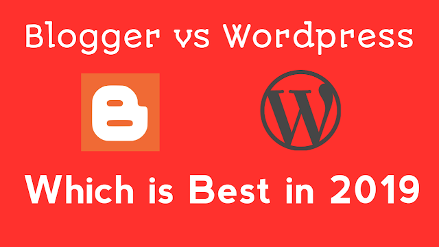 Blogger vs WordPress - Which is best for Blogging in 2019