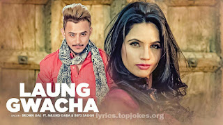 Laung Gawacha Lyrics: Milind Gaba bring his latest punjabi song along with Brown Gal & Bups Saggu which is composed by Bups Saggu while lyrics are inked by Ullumanati.   Song Details   Song Title: Laung Gawacha  Singer: Milind Gaba, Bups Saggu & Brown Gal Music: Bups Saggu Lyrics: Ullumanati  Music Label: T-series