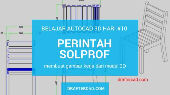 Latihan Autocad 3D hari ke-10 perintah solprof untuk membuat gambar kerja