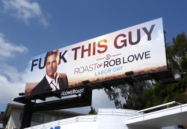 Fuck this guy Roast of Rob Lowe billboard