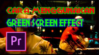 Cara Menggunakan Green Screen Efek (Adobe Premiere)