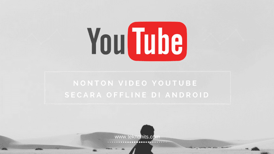 Cara Nonton Video YouTube Offline di Android