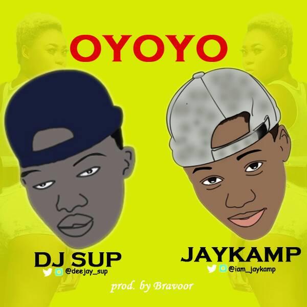 MUSIC : DJ Sup X Jaykamp - Oyoyo