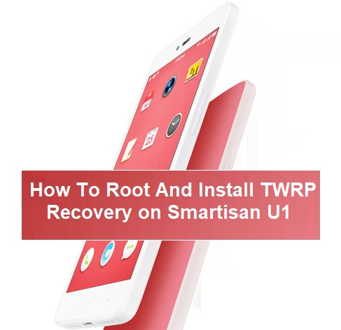 How To Root And Install TWRP Recovery on Smartisan U1 - Kbloghub