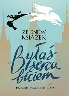 """To, co czytam: """"Byłaś serce biciem, czyli przypadki pewnego literata"""" Zbigniew Książek"""